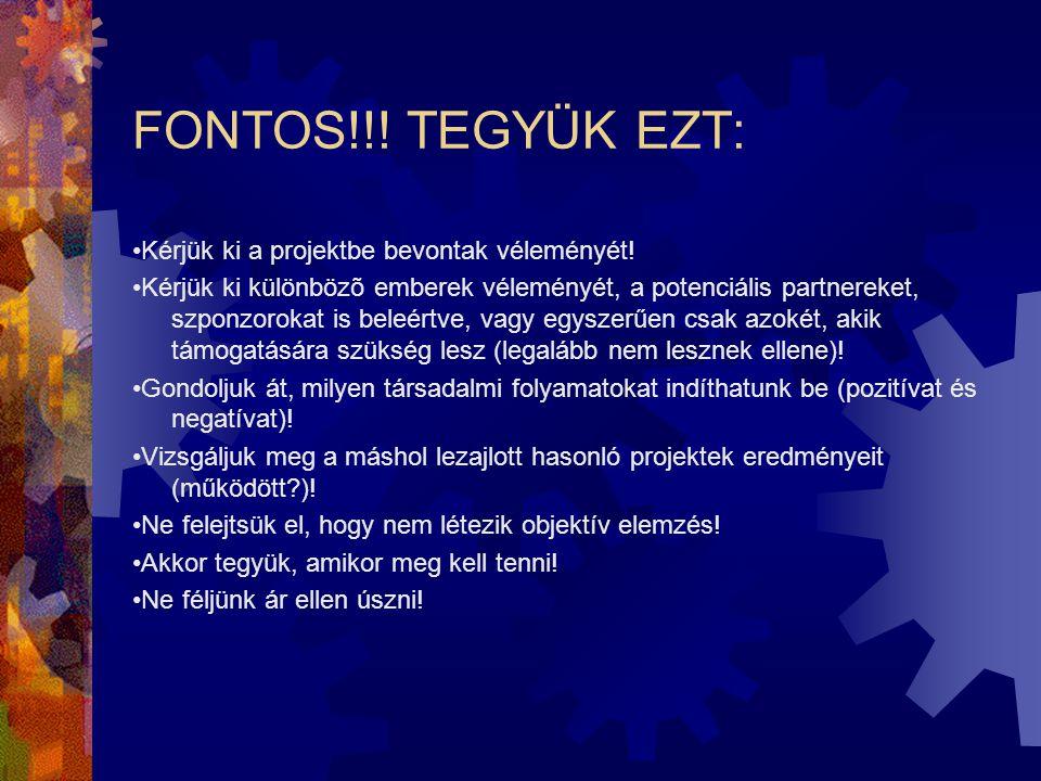 FONTOS!!! TEGYÜK EZT: •Kérjük ki a projektbe bevontak véleményét! •Kérjük ki különbözõ emberek véleményét, a potenciális partnereket, szponzorokat is
