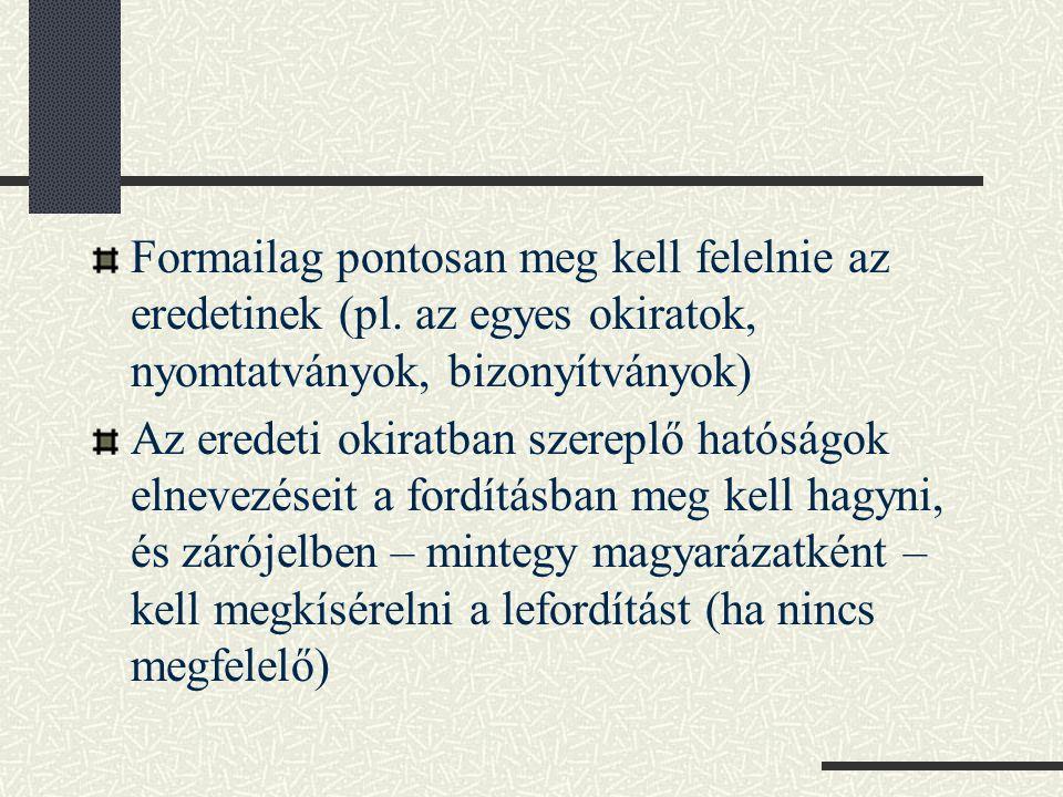 Településnevet, földrajzi megnevezést nem fordítunk, csak ha a nyelvi közösség által általánosan elfogadott megnevezés van rá (pl.