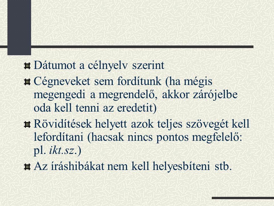 Magyar Fordítók és Tolmácsok Egyesülete – www.mfte.huwww.mfte.hu Magyarországi Fordítóirodák Egyesülete – www.mfe.hu – nagyon sok hasznos tanács – szakterületekre lebontva – szakkönyvek – útmutatók (L.