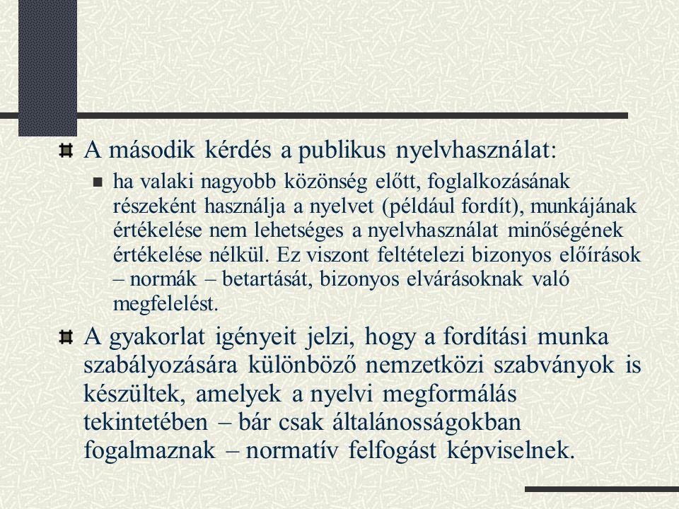 Kérdések Szabad-e, illetve lehet-e a fordításokat a célnyelvi normák betartása szempontjából értékelni.