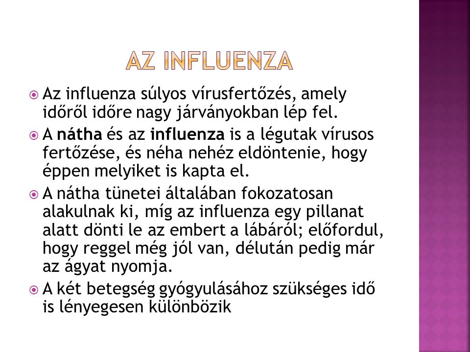  Az influenza súlyos vírusfertőzés, amely időről időre nagy járványokban lép fel.  A nátha és az influenza is a légutak vírusos fertőzése, és néha n