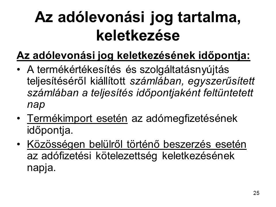 25 Az adólevonási jog tartalma, keletkezése Az adólevonási jog keletkezésének időpontja: •A termékértékesítés és szolgáltatásnyújtás teljesítéséről ki