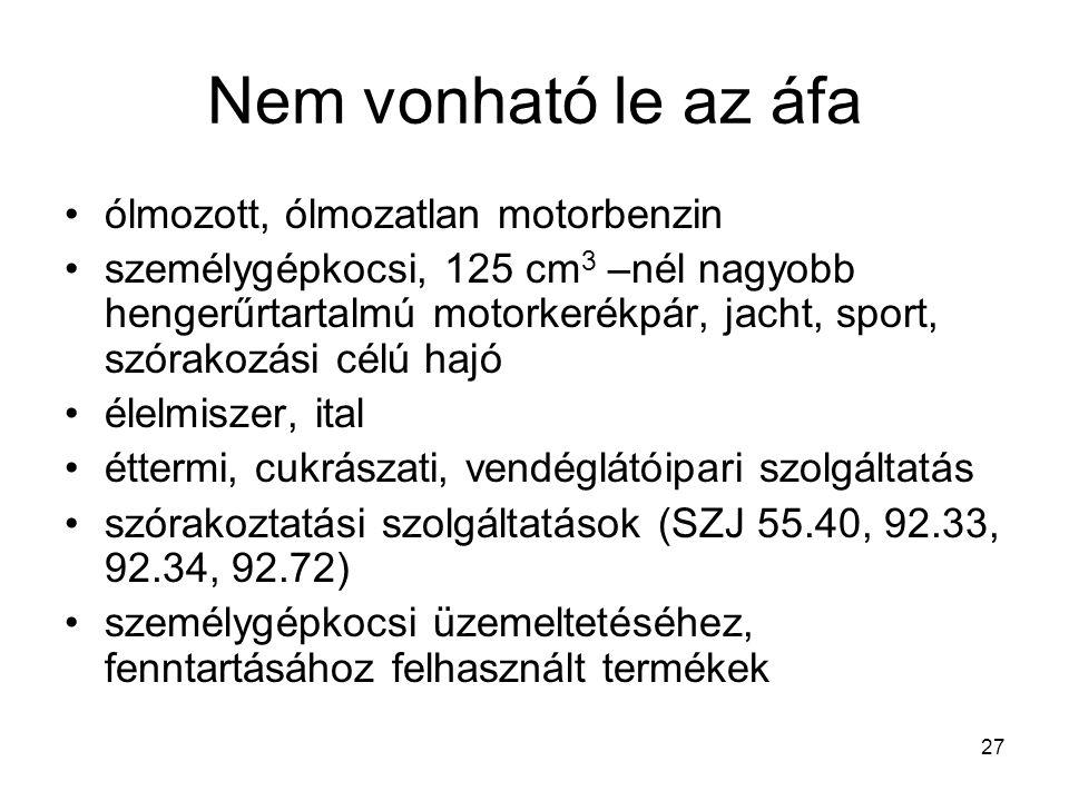27 Nem vonható le az áfa •ólmozott, ólmozatlan motorbenzin •személygépkocsi, 125 cm 3 –nél nagyobb hengerűrtartalmú motorkerékpár, jacht, sport, szóra