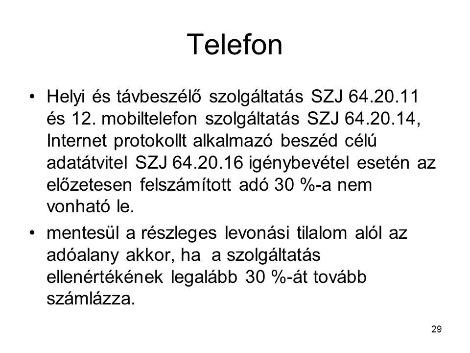 29 Telefon •Helyi és távbeszélő szolgáltatás SZJ 64.20.11 és 12. mobiltelefon szolgáltatás SZJ 64.20.14, Internet protokollt alkalmazó beszéd célú ada