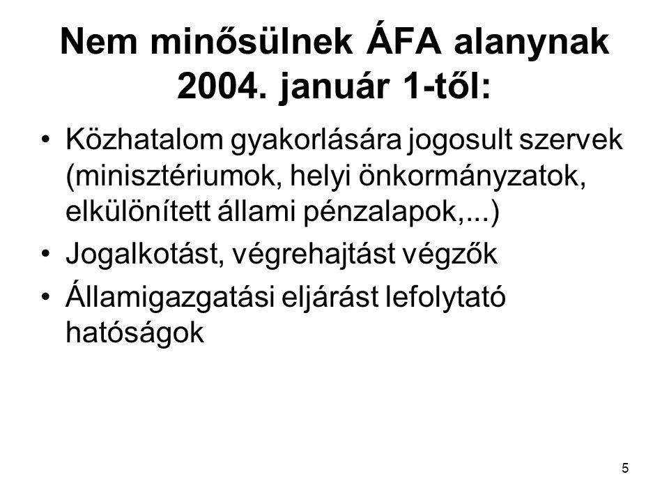 5 Nem minősülnek ÁFA alanynak 2004. január 1-től: •Közhatalom gyakorlására jogosult szervek (minisztériumok, helyi önkormányzatok, elkülönített állami