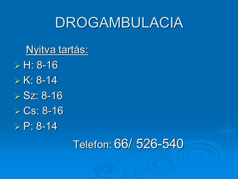 DROGAMBULACIA Nyitva tartás: Nyitva tartás:  H: 8-16  K: 8-14  Sz: 8-16  Cs: 8-16  P: 8-14 Telefon: 66/ 526-540 Telefon: 66/ 526-540