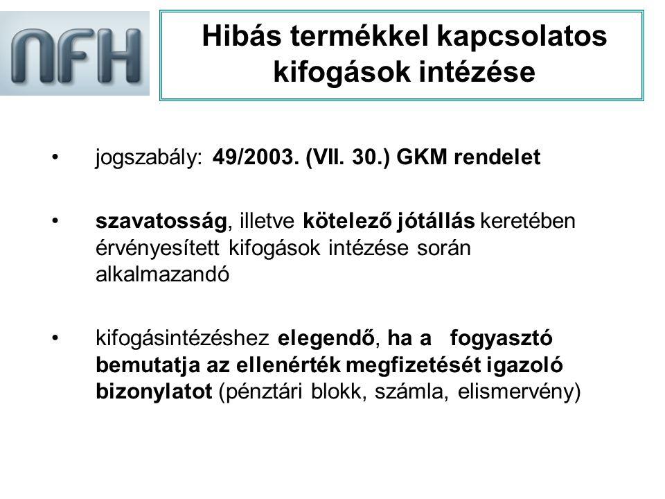 Hibás termékkel kapcsolatos kifogások intézése •jogszabály: 49/2003. (VII. 30.) GKM rendelet •szavatosság, illetve kötelező jótállás keretében érvénye