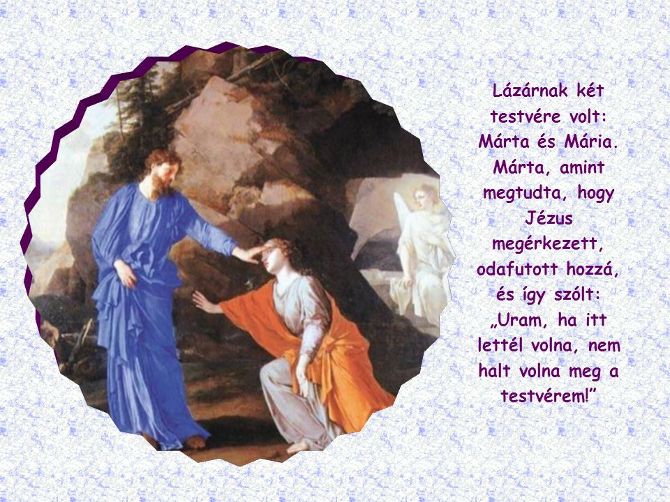 Jézus a betániai Lázárral kapcsolatban mondta ezeket a szavakat, akit a negyedik napon feltámasztott a halálból.