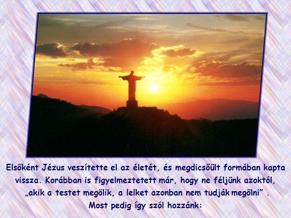 Elsőként Jézus veszítette el az életét, és megdicsőült formában kapta vissza.