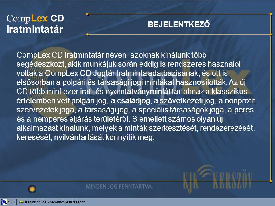 BEJELENTKEZŐ Kattintson ide a bemutató leállításához Stop CompLex CD Iratmintatár néven azoknak kínálunk több segédeszközt, akik munkájuk során eddig