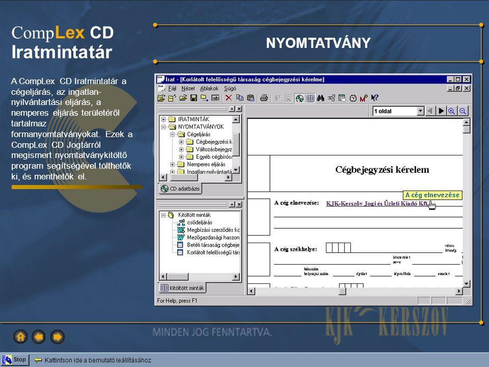 Kattintson ide a bemutató leállításához Stop Comp Lex CD Iratmintatár A CompLex CD Iratmintatár a cégeljárás, az ingatlan- nyilvántartási eljárás, a n