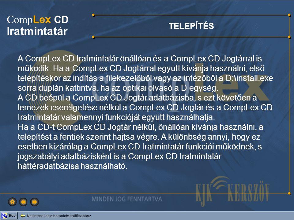 Kattintson ide a bemutató leállításához Stop Comp Lex CD Iratmintatár TELEPÍTÉS A CompLex CD Iratmintatár önállóan és a CompLex CD Jogtárral is működi