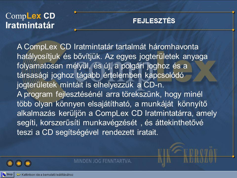 Kattintson ide a bemutató leállításához Stop Comp Lex CD Iratmintatár A CompLex CD Iratmintatár tartalmát háromhavonta hatályosítjuk és bővítjük. Az e