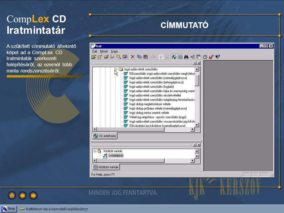 Kattintson ide a bemutató leállításához Stop Comp Lex CD Iratmintatár A CompLex CD Iratmintatár a cégeljárás, az ingatlan- nyilvántartási eljárás, a nemperes eljárás területéről tartalmaz formanyomtatványokat.