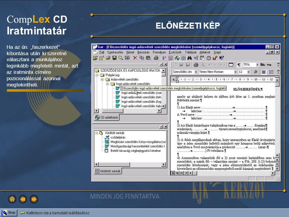 Kattintson ide a bemutató leállításához Stop Comp Lex CD Iratmintatár AZ IRATMINTA SZERKESZTÉSE A kiválasztott iratmintát dupla kattintással Word dokumentumként behívhatja, s azt saját igényei szerint szerkesztheti.