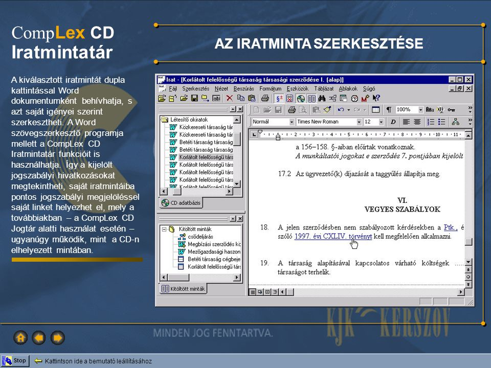 Kattintson ide a bemutató leállításához Stop Comp Lex CD Iratmintatár MAGYARÁZAT Az iratmintákat szükséges esetben magyarázatokkal láttuk el, melyek azokra a megoldási lehetőségekre, jogszabályi kapcsolatokra, kapcsolódó iratokra hívják fel a figyelmet, melyeket a minta szerkesztésénél érdemes szem előtt tartani.