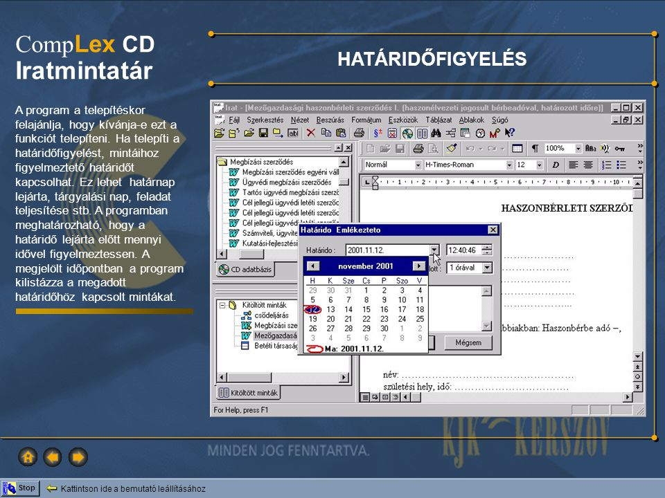 Kattintson ide a bemutató leállításához Stop Comp Lex CD Iratmintatár ADATLAP Annak érdekében, hogy a későbbi visszakeresést megkönnyítse, illetve ügynyilvántartását megalapozza, a program minden saját minta kitöltésénél felajánl egy, az ügyre vonatkozó alapadatokat nyilvántartó panelt.