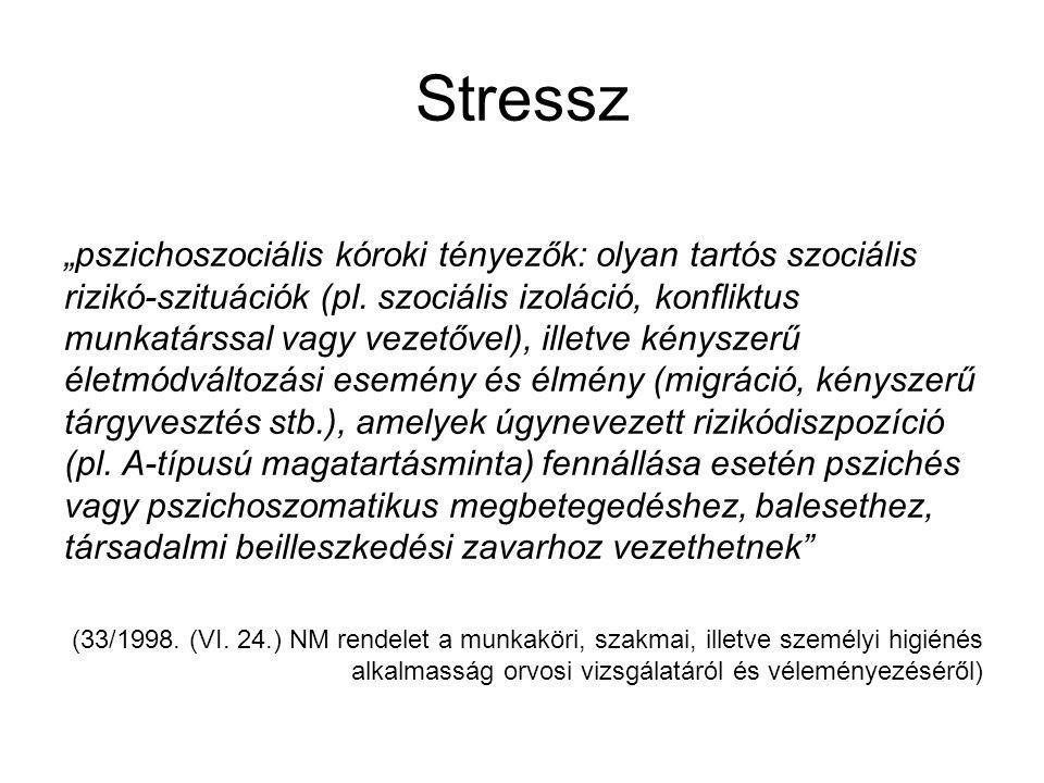 """Stressz """"pszichoszociális kóroki tényezők: olyan tartós szociális rizikó-szituációk (pl."""