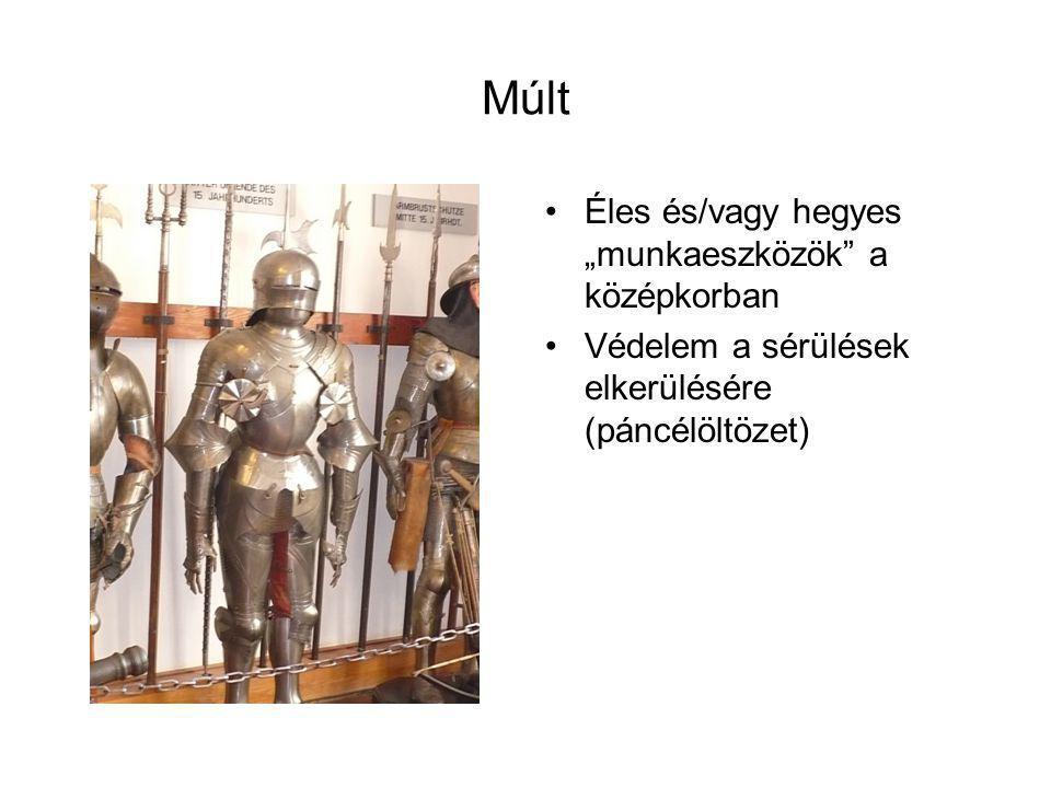 """Múlt •Éles és/vagy hegyes """"munkaeszközök a középkorban •Védelem a sérülések elkerülésére (páncélöltözet)"""