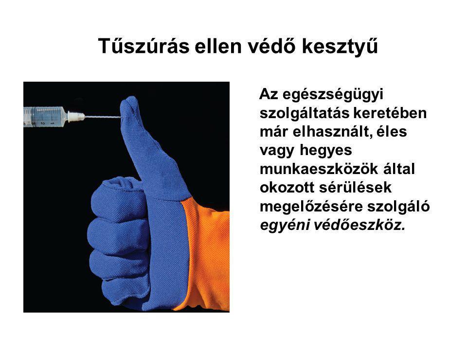 Tűszúrás ellen védő kesztyű Az egészségügyi szolgáltatás keretében már elhasznált, éles vagy hegyes munkaeszközök által okozott sérülések megelőzésére szolgáló egyéni védőeszköz.