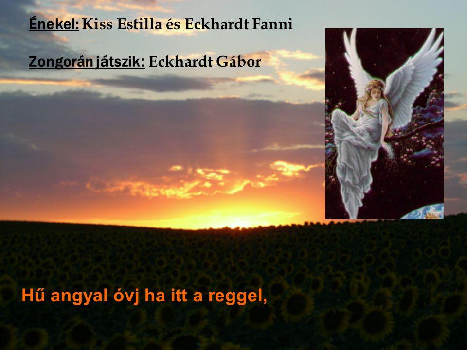 Énekel: Kiss Estilla és Eckhardt Fanni Zongorán játszik : Eckhardt Gábor Hű angyal óvj ha itt a reggel,