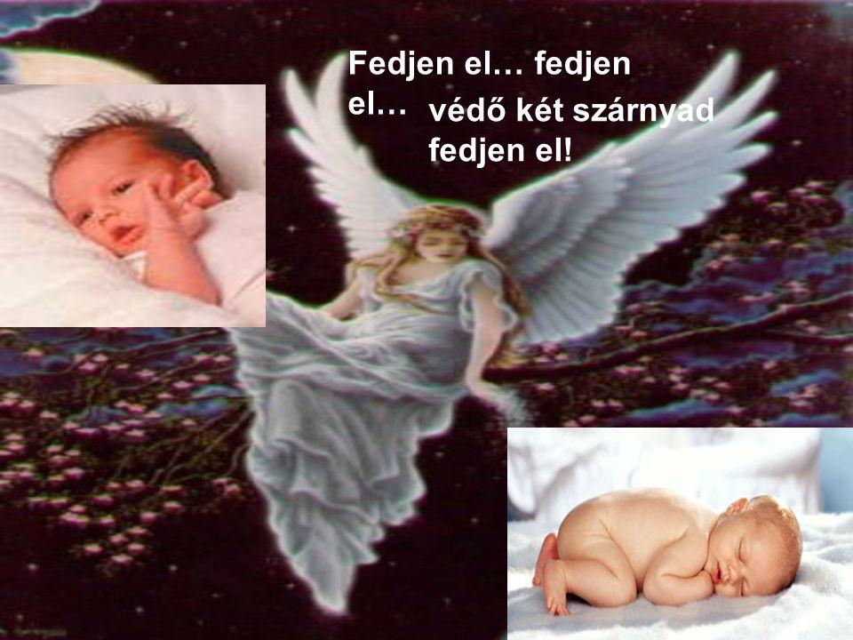 És hogyha nyugszom fáradt testtel védő szárnyad takarjon el…