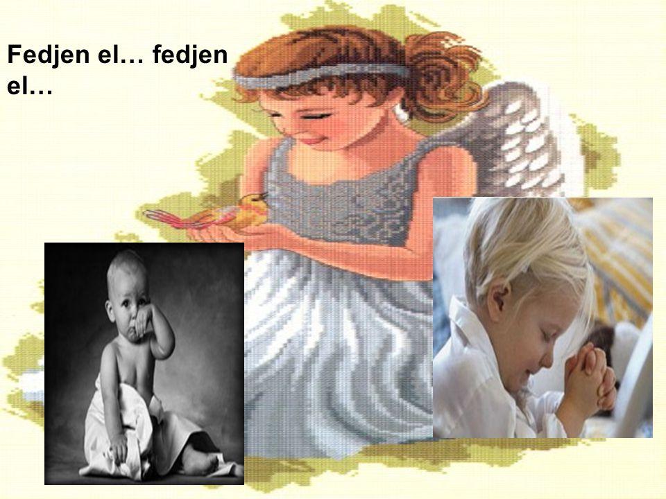 És hogyha nyugszom fáradt testtel fedjen el… védő szárnyad takarjon el! fedjen el…