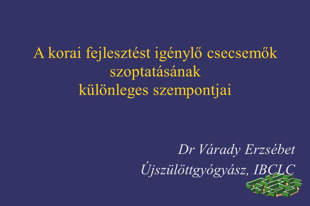 A korai fejlesztést igénylő csecsemők szoptatásának különleges szempontjai Dr Várady Erzsébet Újszülöttgyógyász, IBCLC