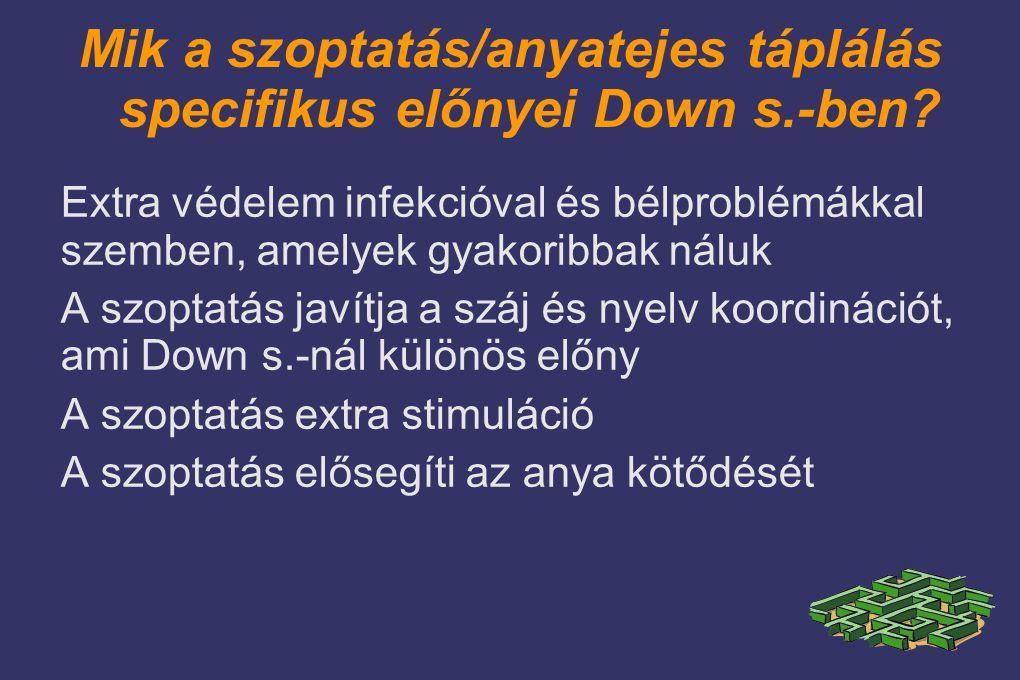 Mik a szoptatás/anyatejes táplálás specifikus előnyei Down s.-ben.