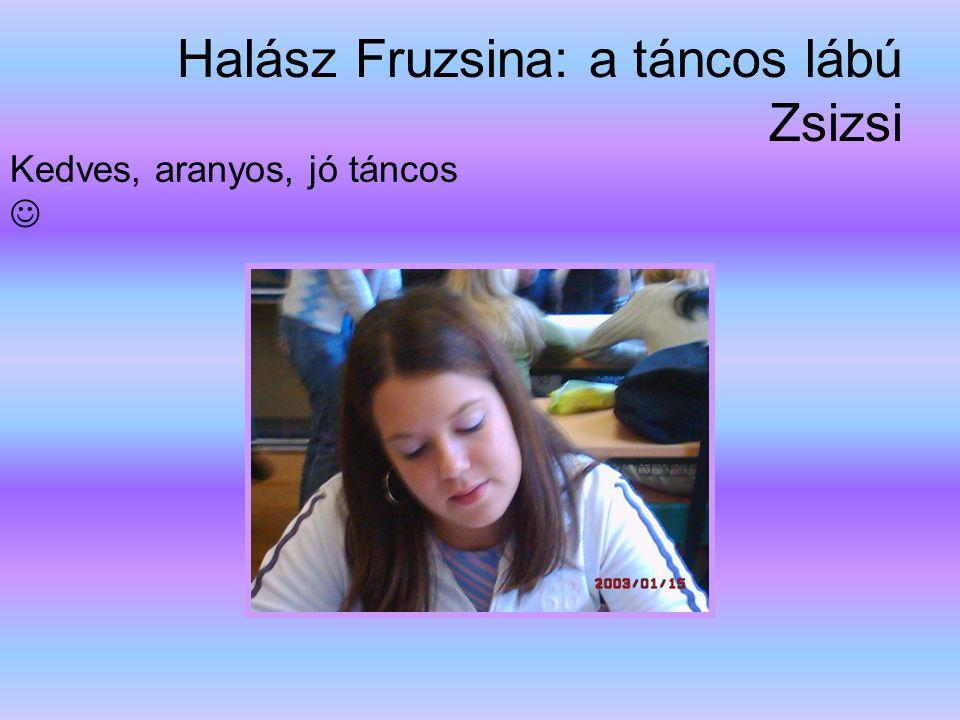 Halász Fruzsina: a táncos lábú Zsizsi Kedves, aranyos, jó táncos 