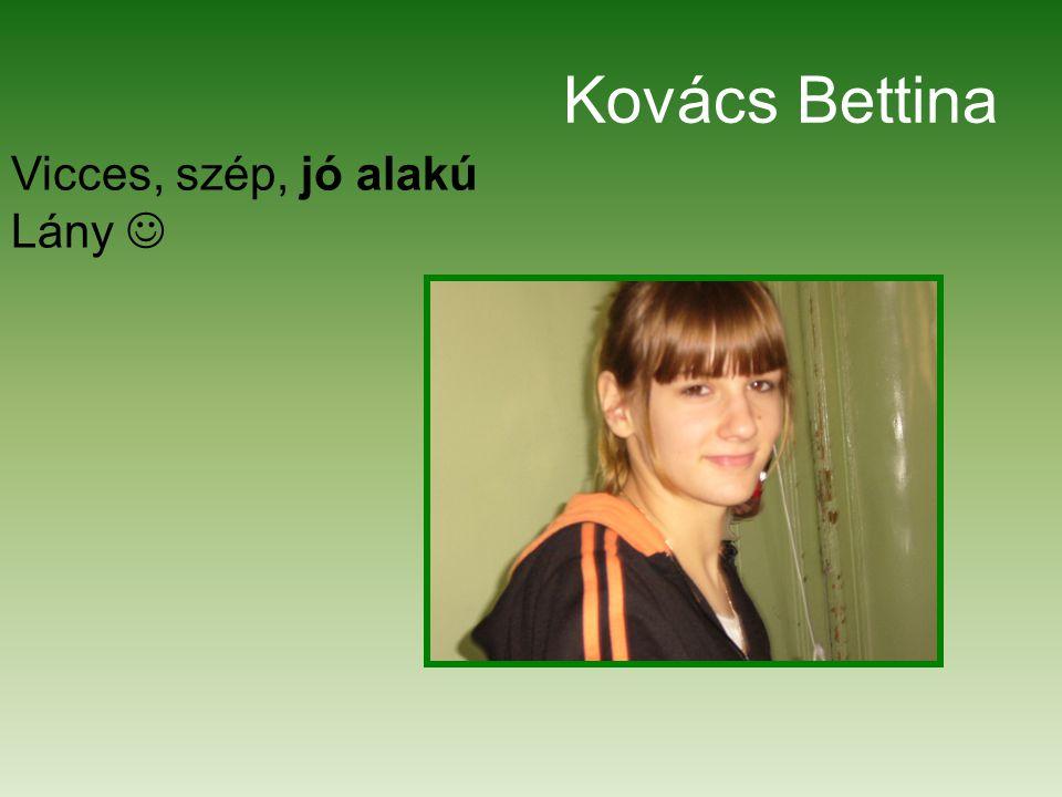 Kovács Bettina Vicces, szép, jó alakú Lány 