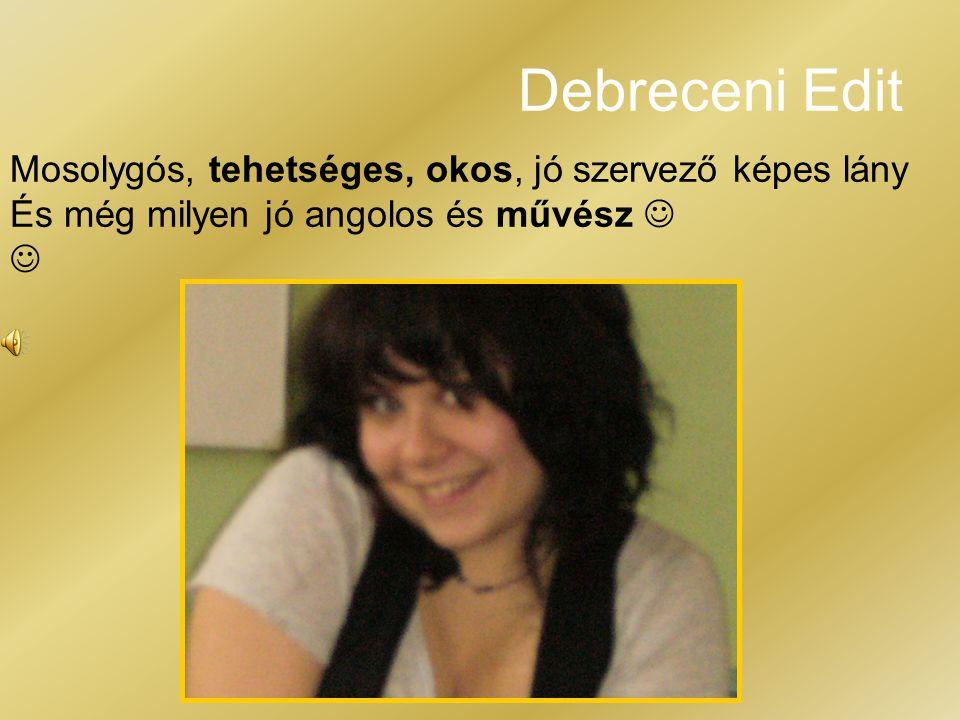Debreceni Edit Mosolygós, tehetséges, okos, jó szervező képes lány És még milyen jó angolos és művész  
