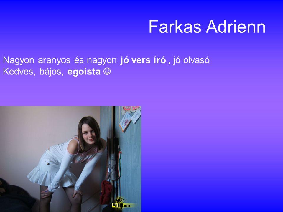 Farkas Adrienn Nagyon aranyos és nagyon jó vers író, jó olvasó Kedves, bájos, egoista 