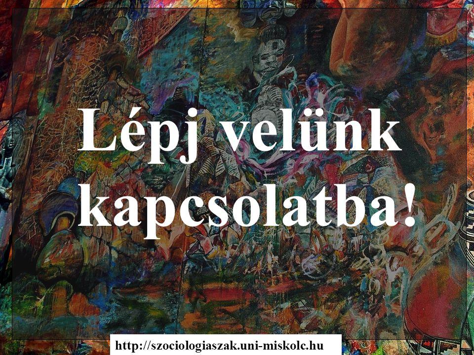 Lépj velünk kapcsolatba! http://szociologiaszak.uni-miskolc.hu