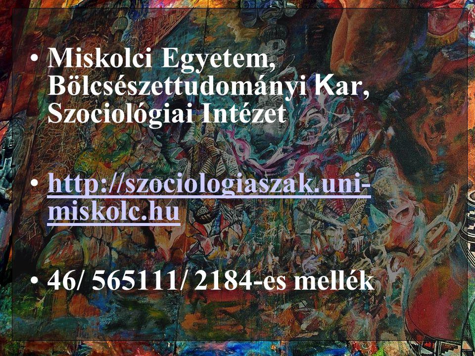 •Miskolci Egyetem, Bölcsészettudományi K ar, Szociológiai Intézet •http://szociologiaszak. uni- miskolc.huhttp://szociologiaszak. uni- miskolc.hu •46/