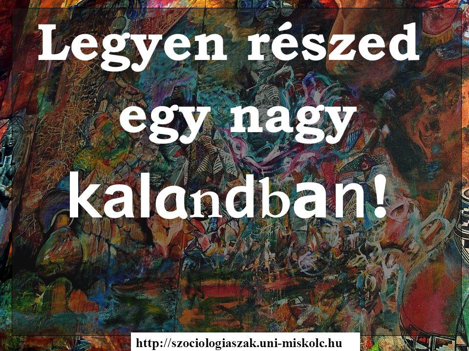Legyen részed egy nagy k al a n d b a n ! http://szociologiaszak.uni-miskolc.hu