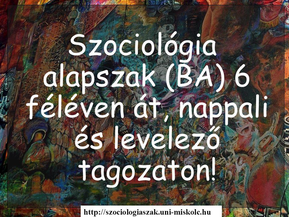 Szociológia alapszak (BA) 6 féléven át, nappali és levelező tagozaton!