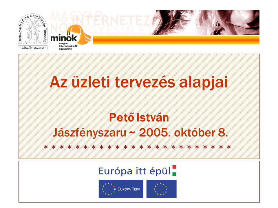 * * * * * * * * * * * * Az üzleti tervezés alapjai Pető István Jászfényszaru ~ 2005. október 8.