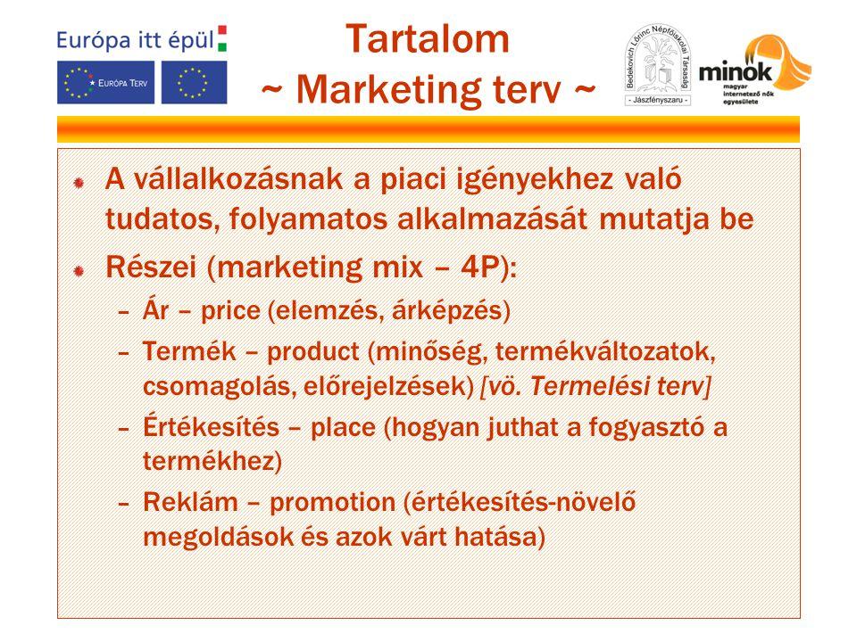 Tartalom ~ Marketing terv ~ A vállalkozásnak a piaci igényekhez való tudatos, folyamatos alkalmazását mutatja be Részei (marketing mix – 4P): – Ár – p