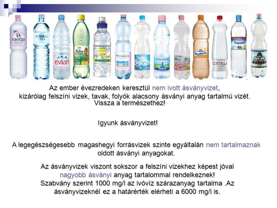 Vissza a természethez! Az ember évezredeken keresztül nem ivott ásványvizet, kizárólag felszíni vizek, tavak, folyók alacsony ásványi anyag tartalmú v