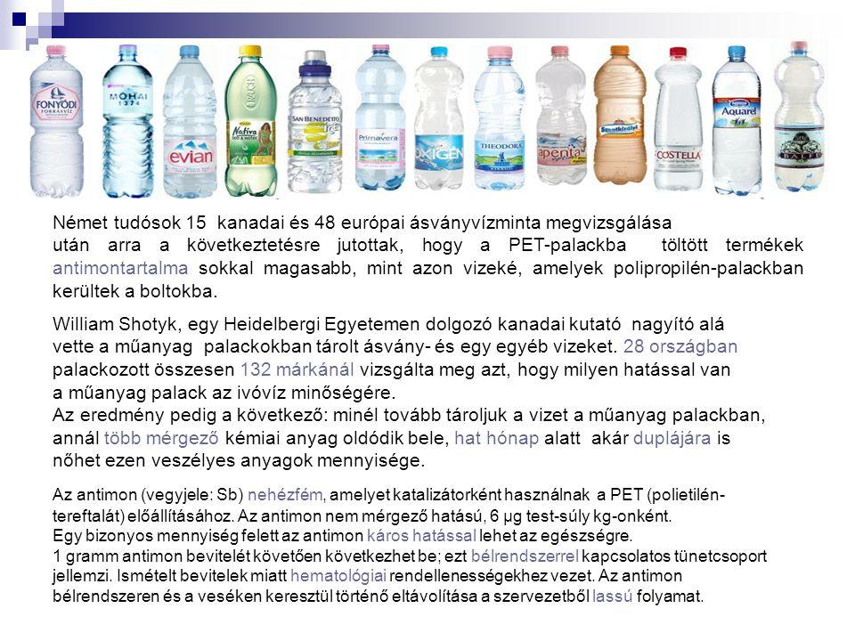 Német tudósok 15 kanadai és 48 európai ásványvízminta megvizsgálása után arra a következtetésre jutottak, hogy a PET-palackba töltött termékek antimon