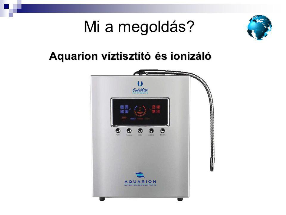 Aquarion víztisztító és ionizáló Mi a megoldás? Aquarion víztisztító és ionizáló