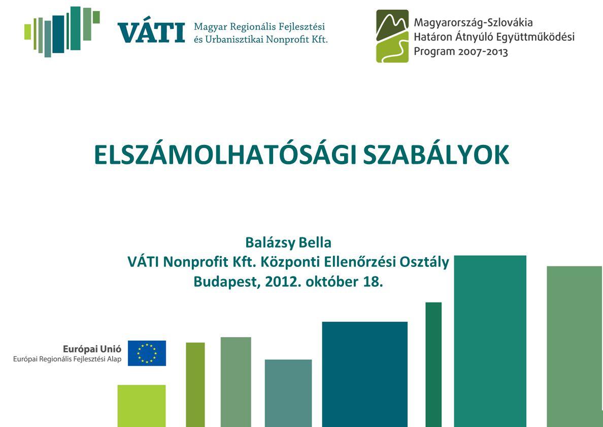 ELSZÁMOLHATÓSÁGI SZABÁLYOK Balázsy Bella VÁTI Nonprofit Kft. Központi Ellenőrzési Osztály Budapest, 2012. október 18.
