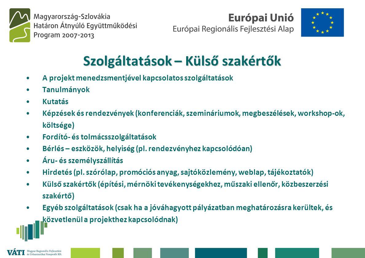 Szolgáltatások – Külső szakértők •A projekt menedzsmentjével kapcsolatos szolgáltatások •Tanulmányok •Kutatás •Képzések és rendezvények (konferenciák,