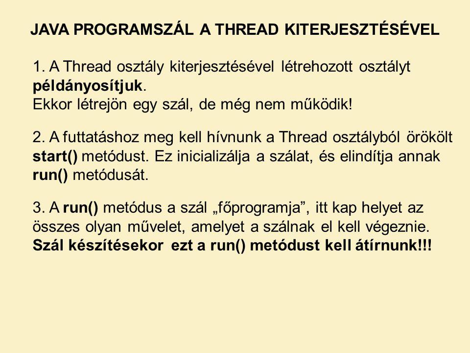 JAVA PROGRAMSZÁL A THREAD KITERJESZTÉSÉVEL 1. A Thread osztály kiterjesztésével létrehozott osztályt példányosítjuk. Ekkor létrejön egy szál, de még n