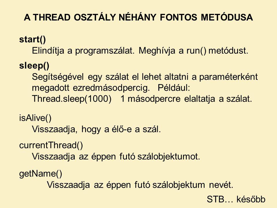 A THREAD OSZTÁLY NÉHÁNY FONTOS METÓDUSA start() Elindítja a programszálat. Meghívja a run() metódust. sleep() Segítségével egy szálat el lehet altatni