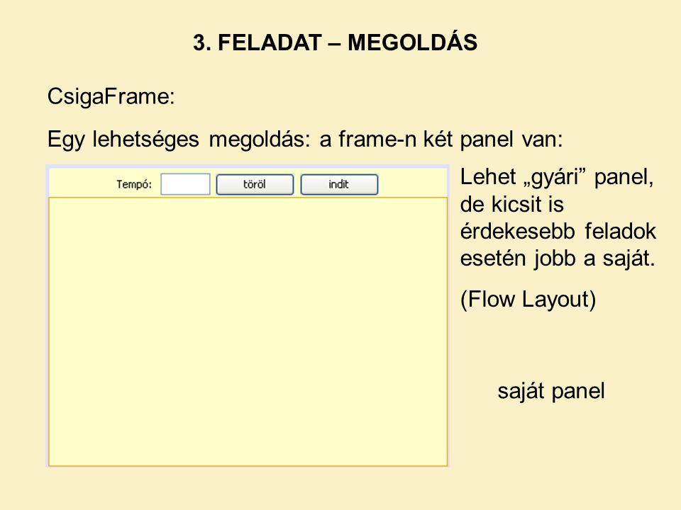 """3. FELADAT – MEGOLDÁS CsigaFrame: Egy lehetséges megoldás: a frame-n két panel van: Lehet """"gyári"""" panel, de kicsit is érdekesebb feladok esetén jobb a"""