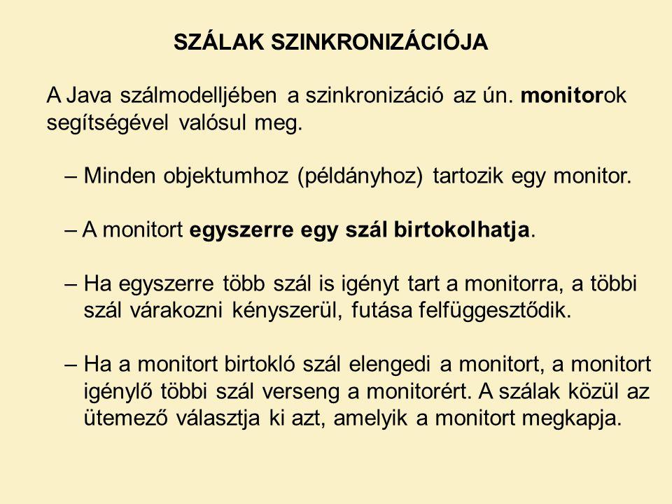 A Java szálmodelljében a szinkronizáció az ún. monitorok segítségével valósul meg. – Minden objektumhoz (példányhoz) tartozik egy monitor. – A monitor