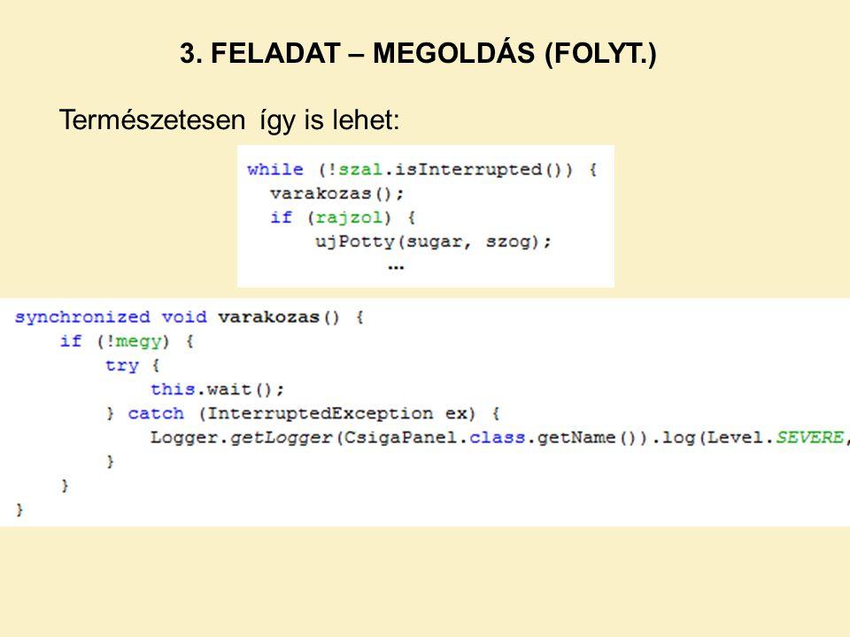 3. FELADAT – MEGOLDÁS (FOLYT.) Természetesen így is lehet: