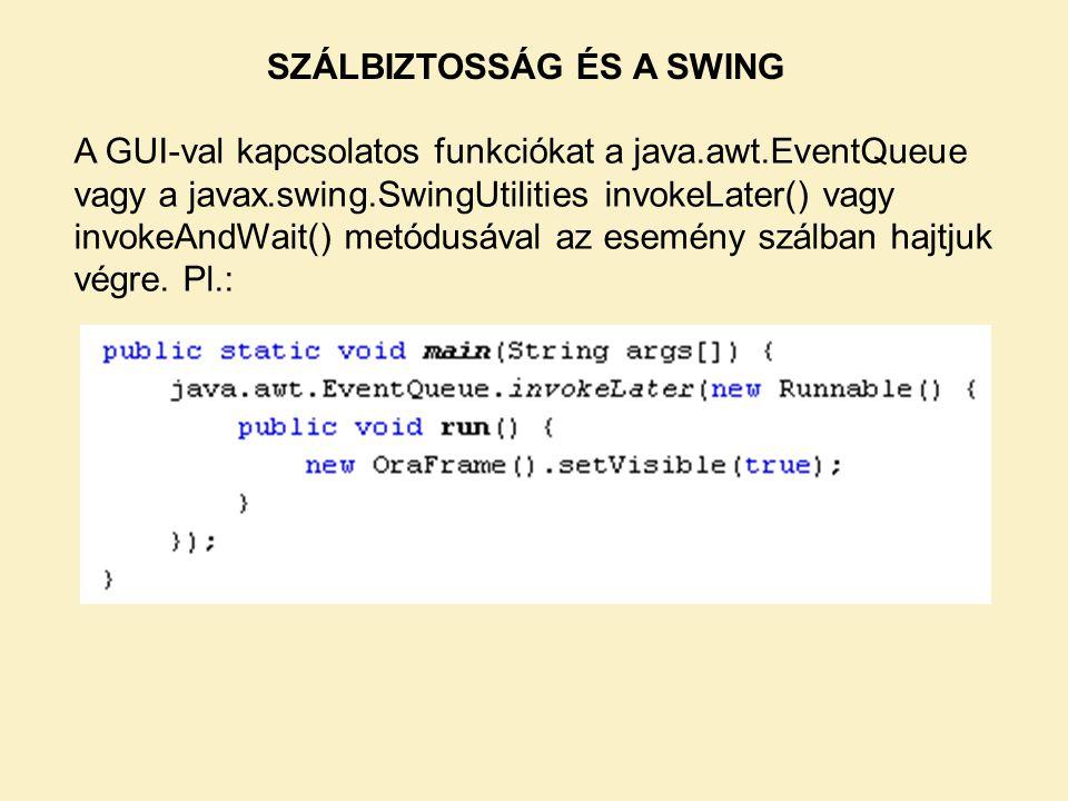 SZÁLBIZTOSSÁG ÉS A SWING A GUI-val kapcsolatos funkciókat a java.awt.EventQueue vagy a javax.swing.SwingUtilities invokeLater() vagy invokeAndWait() m